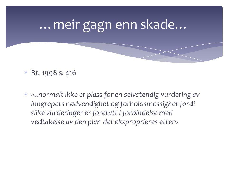  Rt. 1998 s. 416  «..normalt ikke er plass for en selvstendig vurdering av inngrepets nødvendighet og forholdsmessighet fordi slike vurderinger er f