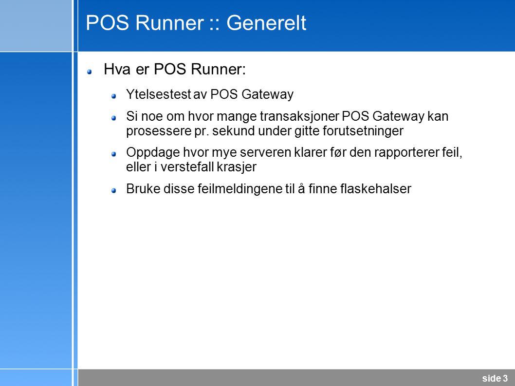 side 4 POS Runner :: Mål Målsetting for POS Runner: Svært fleksibelt testoppsett Detaljerte og oversiktlige resultater Én kontroller; flere simulatorer Krossplatform