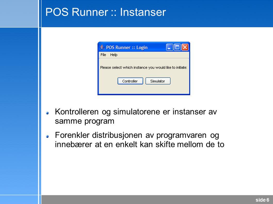side 7 POS Runner :: Testoppsett Testene kan kjøres med vidt forskjellige konfigurasjoner for å finne den mest optimale Mulig å lagre testoppsettet, slik at man enkelt kan hente fram testen og kjøre den på nytt Lagringen gjør testene enkle å gjenskape, slik at en kan sammenlikne nye releaser