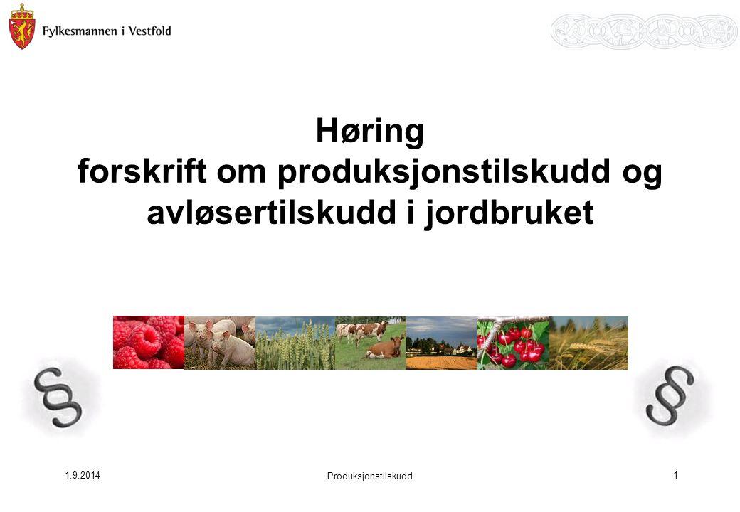 1.9.2014 Høring forskrift om produksjonstilskudd og avløsertilskudd i jordbruket 1 Produksjonstilskudd