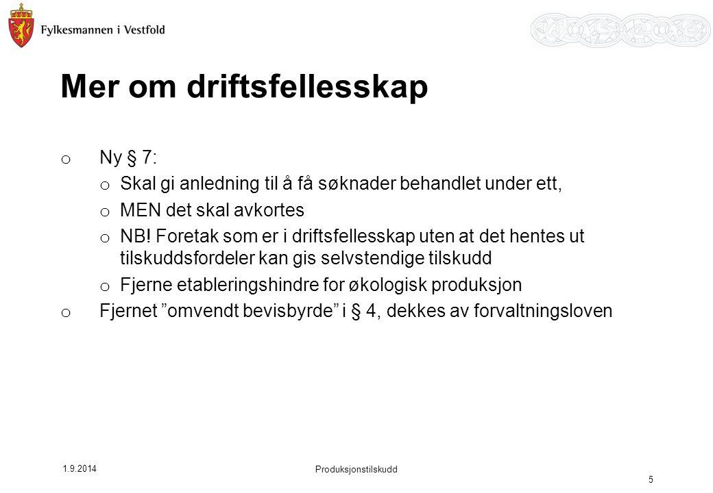 1.9.2014 Produksjonstilskudd 5 Mer om driftsfellesskap o Ny § 7: o Skal gi anledning til å få søknader behandlet under ett, o MEN det skal avkortes o NB.