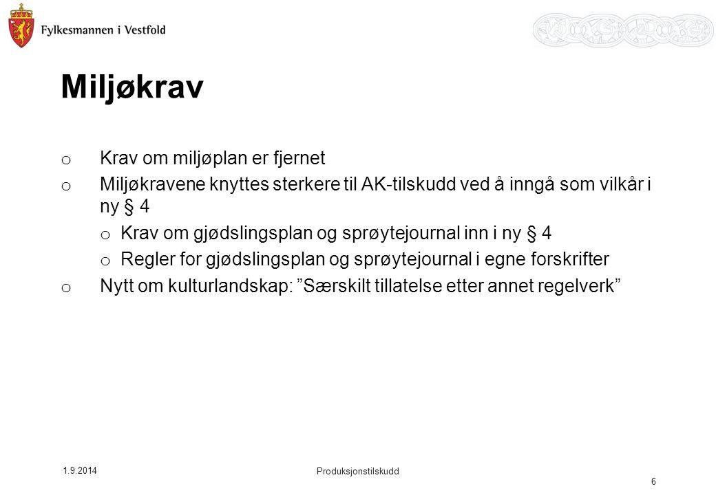 1.9.2014 Produksjonstilskudd 6 Miljøkrav o Krav om miljøplan er fjernet o Miljøkravene knyttes sterkere til AK-tilskudd ved å inngå som vilkår i ny §
