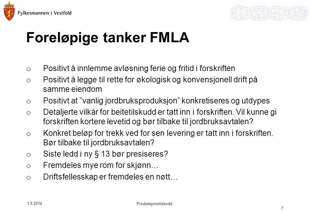 1.9.2014 Produksjonstilskudd 7 Foreløpige tanker FMLA o Positivt å innlemme avløsning ferie og fritid i forskriften o Positivt å legge til rette for ø