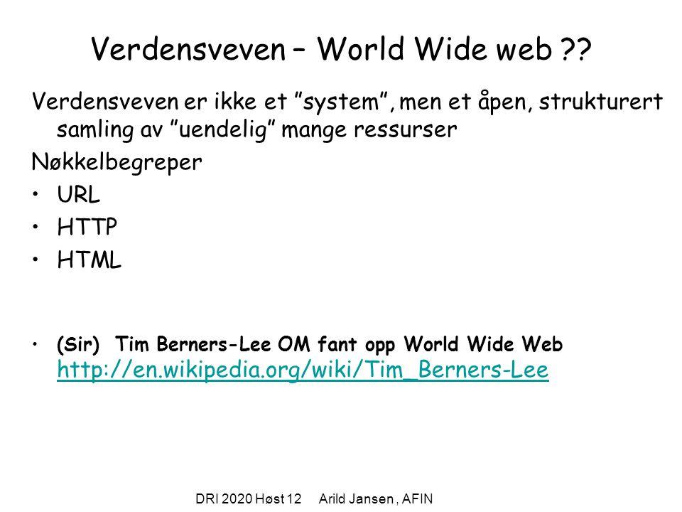 """DRI 2020 Høst 12 Arild Jansen, AFIN Verdensveven – World Wide web ?? Verdensveven er ikke et """"system"""", men et åpen, strukturert samling av """"uendelig"""""""