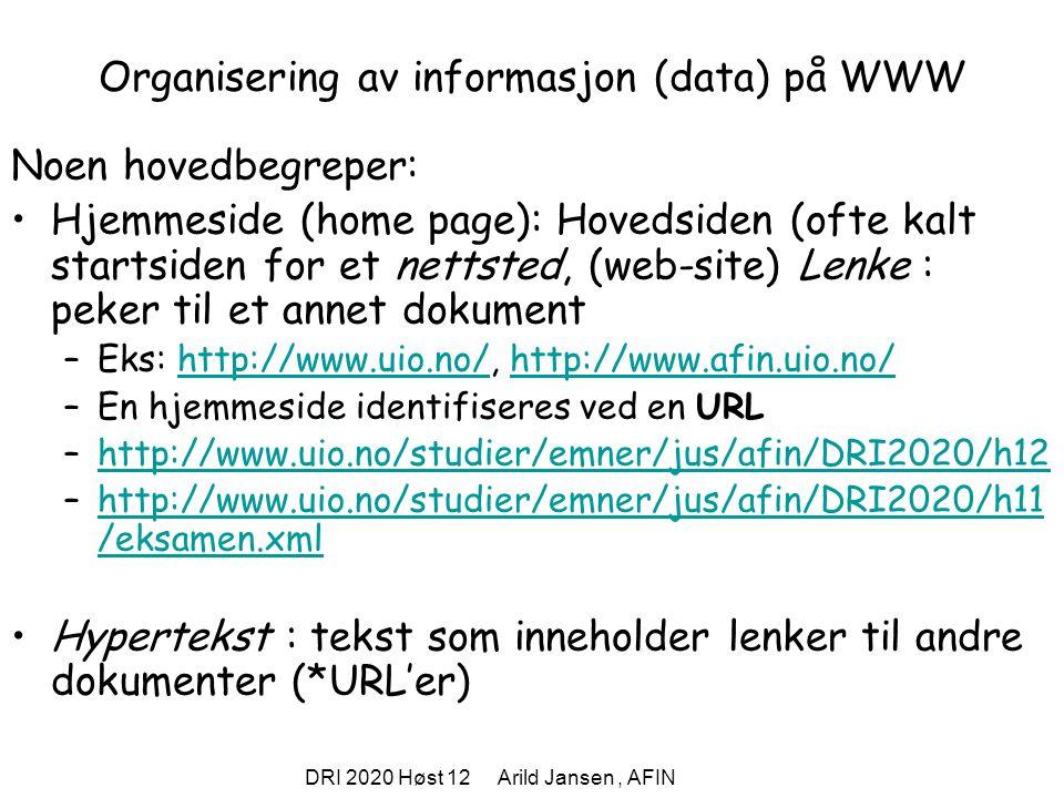 DRI 2020 Høst 12 Arild Jansen, AFIN Organisering av informasjon (data) på WWW Noen hovedbegreper: Hjemmeside (home page): Hovedsiden (ofte kalt starts