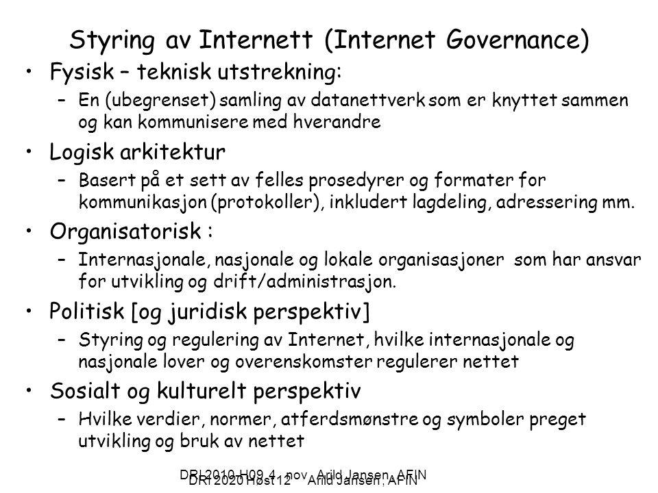 DRI 2020 Høst 12 Arild Jansen, AFIN DRI 2010-H09 4. nov Arild Jansen, AFIN Styring av Internett (Internet Governance) Fysisk – teknisk utstrekning: –E