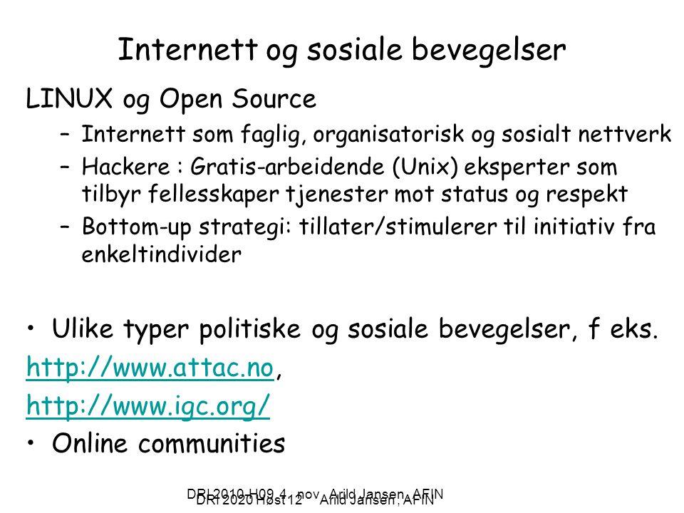 DRI 2020 Høst 12 Arild Jansen, AFIN DRI 2010-H09 4. nov Arild Jansen, AFIN Internett og sosiale bevegelser LINUX og Open Source –Internett som faglig,
