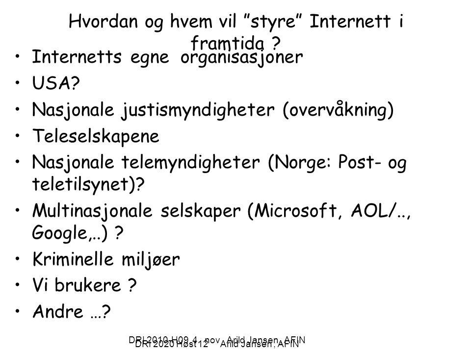 """DRI 2020 Høst 12 Arild Jansen, AFIN DRI 2010-H09 4. nov Arild Jansen, AFIN Hvordan og hvem vil """"styre"""" Internett i framtida ? Internetts egne organisa"""