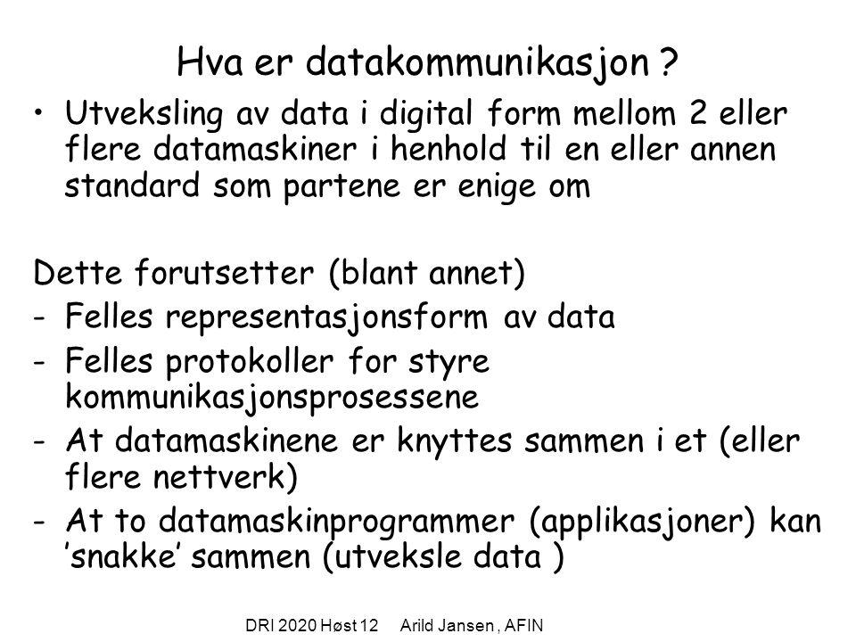 DRI 2020 Høst 12 Arild Jansen, AFIN Hva er datakommunikasjon ? Utveksling av data i digital form mellom 2 eller flere datamaskiner i henhold til en el