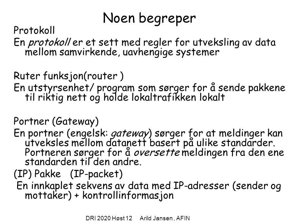 DRI 2020 Høst 12 Arild Jansen, AFIN Noen begreper Protokoll En protokoll er et sett med regler for utveksling av data mellom samvirkende, uavhengige s