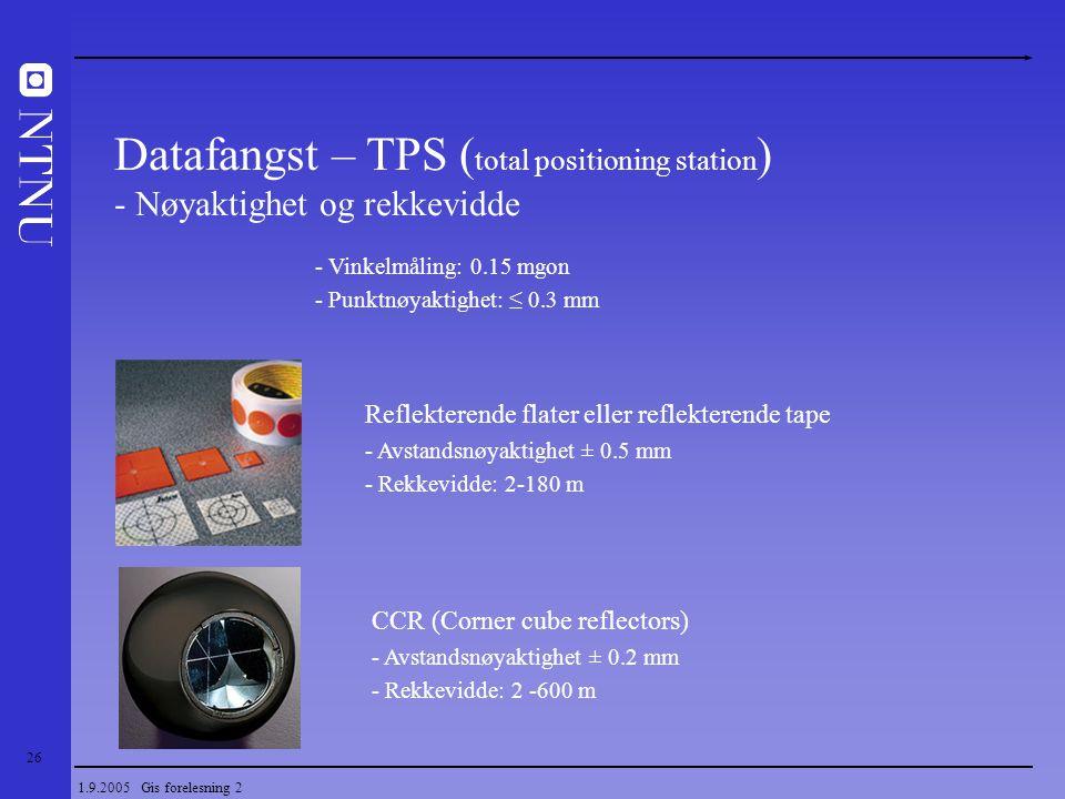 26 1.9.2005 Gis forelesning 2 Datafangst – TPS ( total positioning station ) - Nøyaktighet og rekkevidde Reflekterende flater eller reflekterende tape
