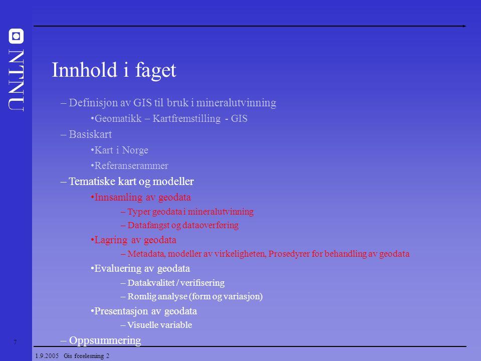 7 1.9.2005 Gis forelesning 2 – Definisjon av GIS til bruk i mineralutvinning Geomatikk – Kartfremstilling - GIS – Basiskart Kart i Norge Referanseramm