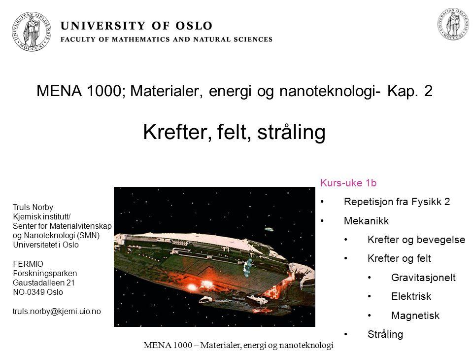 MENA 1000 – Materialer, energi og nanoteknologi MENA 1000; Materialer, energi og nanoteknologi- Kap. 2 Krefter, felt, stråling Truls Norby Kjemisk ins