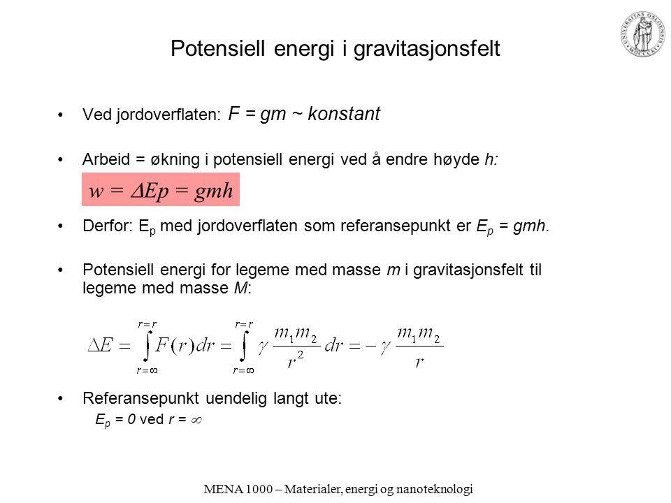 MENA 1000 – Materialer, energi og nanoteknologi Potensiell energi i gravitasjonsfelt Ved jordoverflaten: F = gm ~ konstant Arbeid = økning i potensiel
