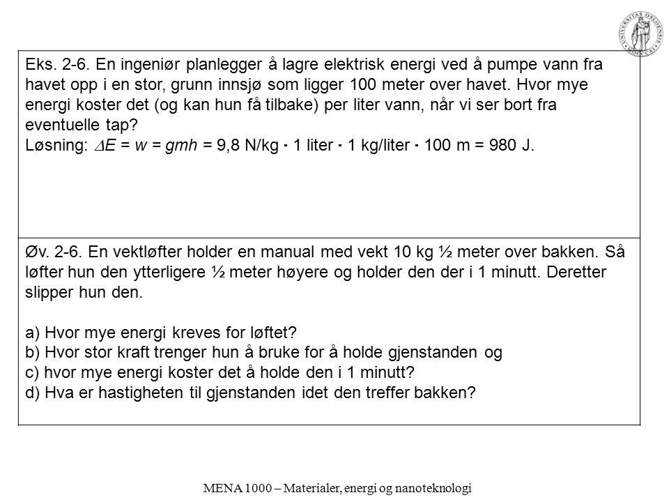 MENA 1000 – Materialer, energi og nanoteknologi Eks. 2-6. En ingeniør planlegger å lagre elektrisk energi ved å pumpe vann fra havet opp i en stor, gr