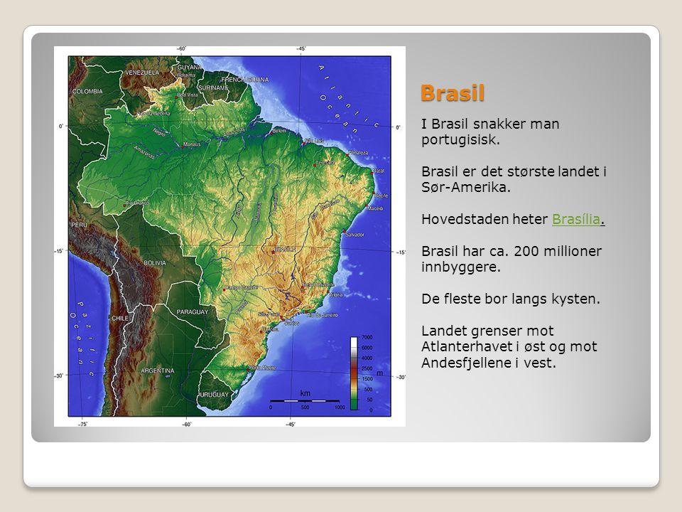 Brasil I Brasil snakker man portugisisk. Brasil er det største landet i Sør-Amerika. Hovedstaden heter Brasília.Brasília Brasil har ca. 200 millioner