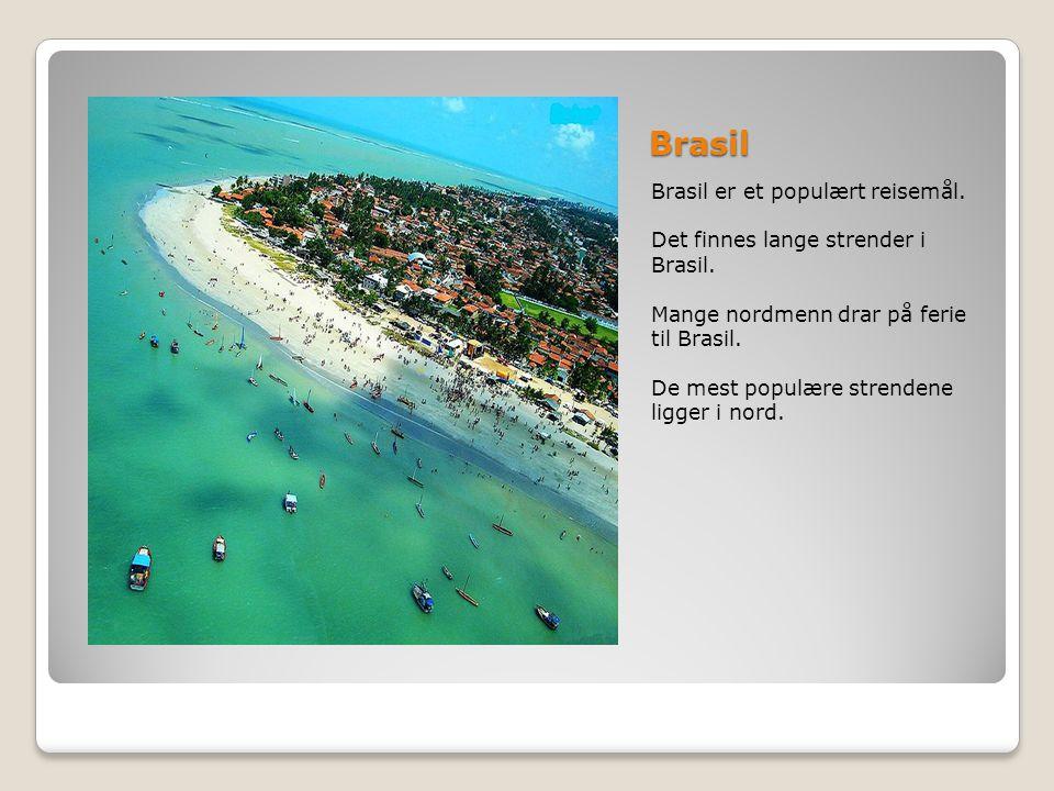 Brasil Brasil er et populært reisemål. Det finnes lange strender i Brasil. Mange nordmenn drar på ferie til Brasil. De mest populære strendene ligger