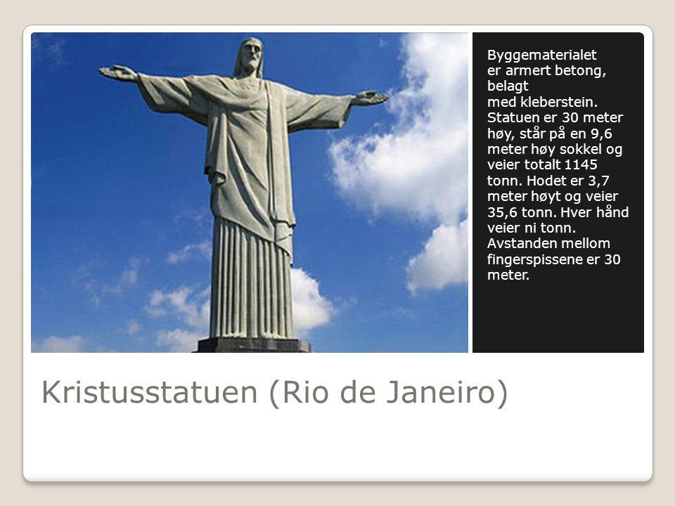 Kristusstatuen (Rio de Janeiro) Byggematerialet er armert betong, belagt med kleberstein. Statuen er 30 meter høy, står på en 9,6 meter høy sokkel og