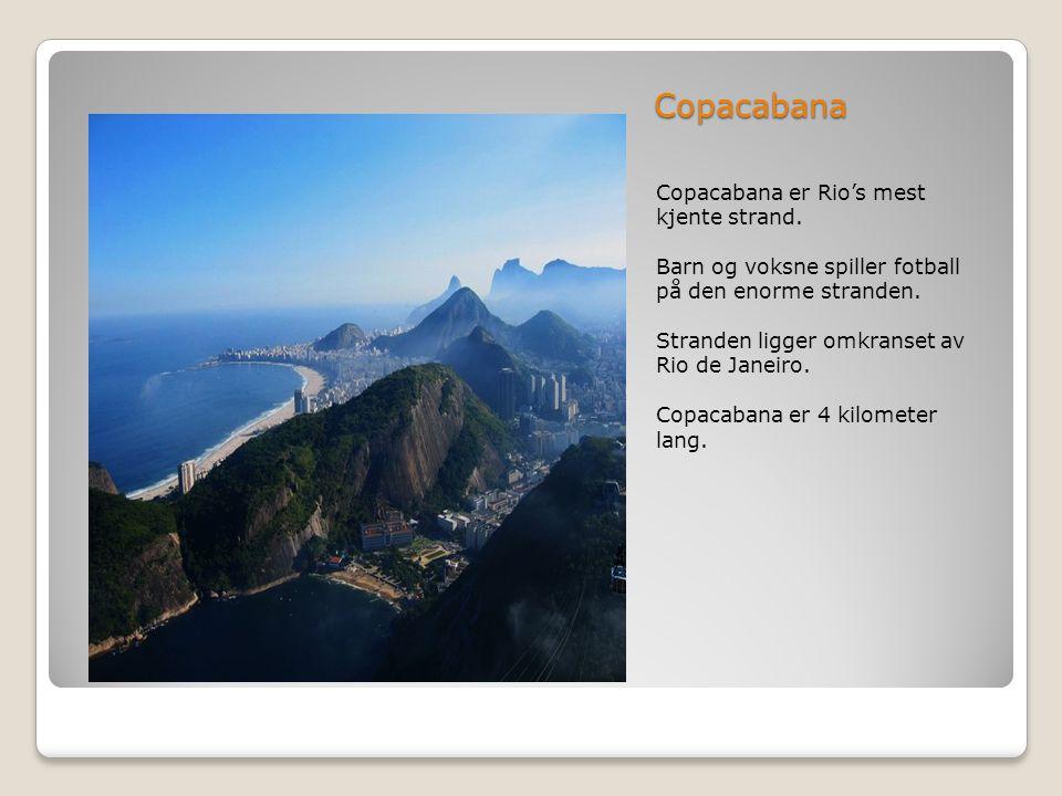 Copacabana Copacabana er Rio's mest kjente strand. Barn og voksne spiller fotball på den enorme stranden. Stranden ligger omkranset av Rio de Janeiro.