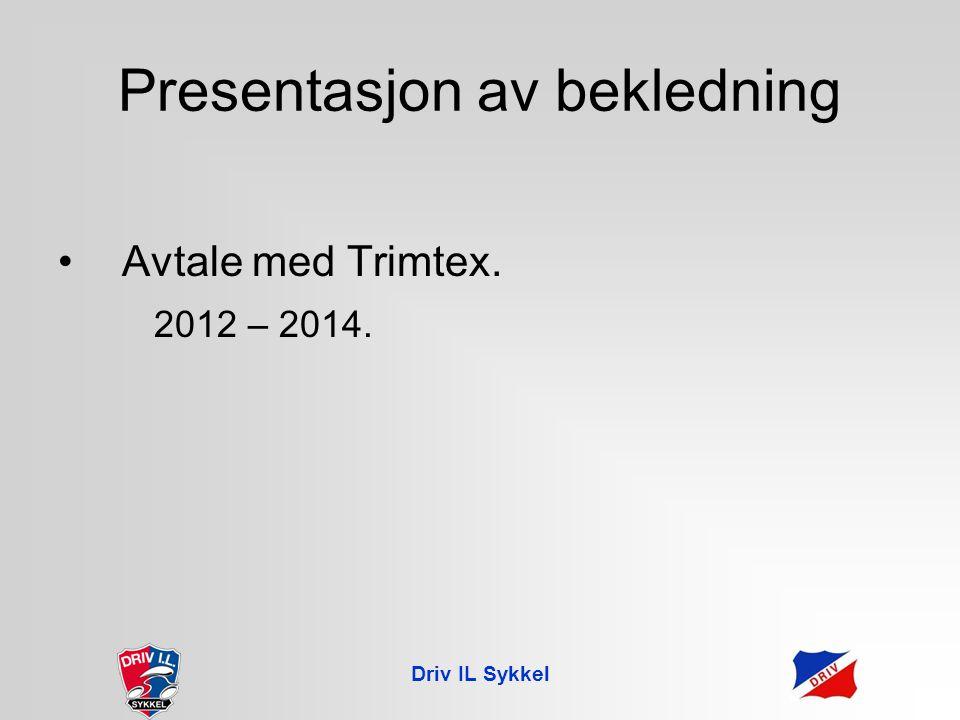 Presentasjon av bekledning Avtale med Trimtex. 2012 – 2014. Driv IL Sykkel