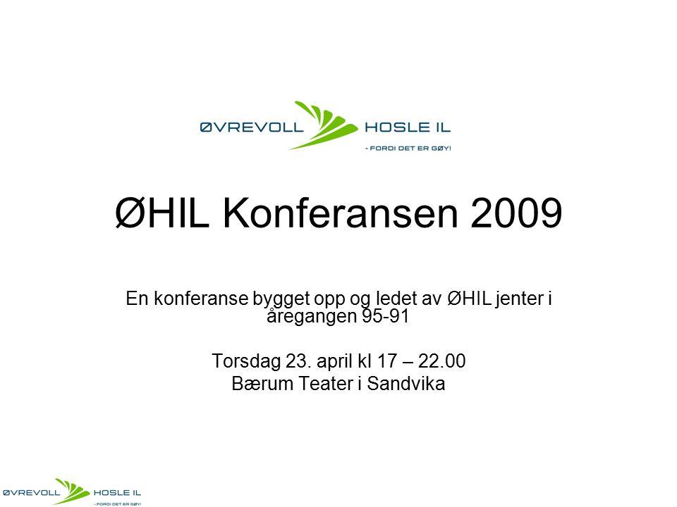 ØHIL Konferansen 2009 En konferanse bygget opp og ledet av ØHIL jenter i åregangen 95-91 Torsdag 23. april kl 17 – 22.00 Bærum Teater i Sandvika