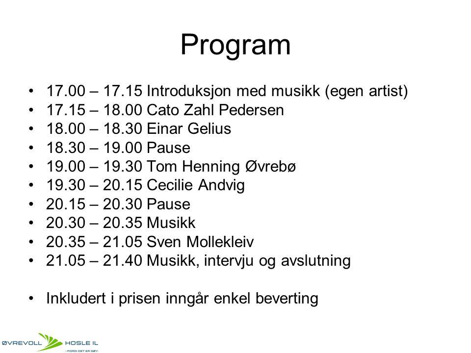 Program 17.00 – 17.15 Introduksjon med musikk (egen artist) 17.15 – 18.00 Cato Zahl Pedersen 18.00 – 18.30 Einar Gelius 18.30 – 19.00 Pause 19.00 – 19.30 Tom Henning Øvrebø 19.30 – 20.15 Cecilie Andvig 20.15 – 20.30 Pause 20.30 – 20.35 Musikk 20.35 – 21.05 Sven Mollekleiv 21.05 – 21.40 Musikk, intervju og avslutning Inkludert i prisen inngår enkel beverting