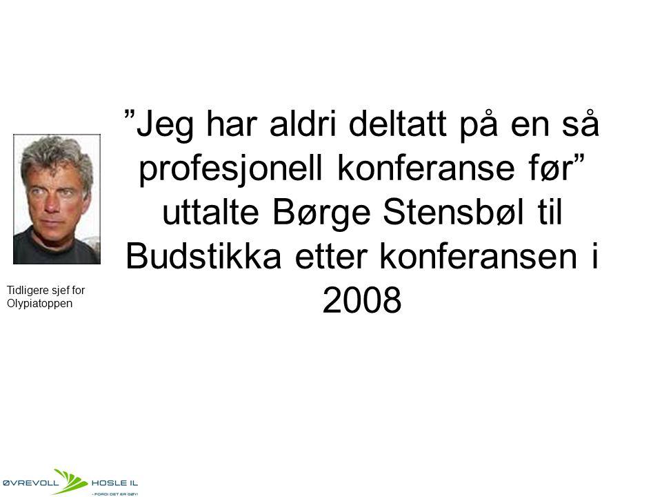 """""""Jeg har aldri deltatt på en så profesjonell konferanse før"""" uttalte Børge Stensbøl til Budstikka etter konferansen i 2008 Tidligere sjef for Olypiato"""
