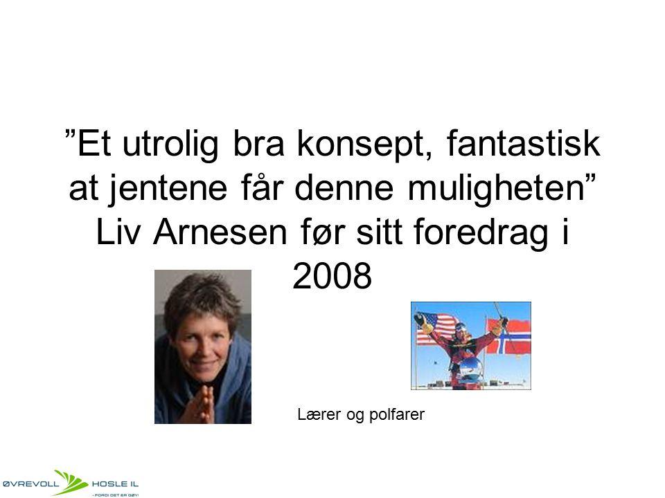 """""""Et utrolig bra konsept, fantastisk at jentene får denne muligheten"""" Liv Arnesen før sitt foredrag i 2008 Lærer og polfarer"""
