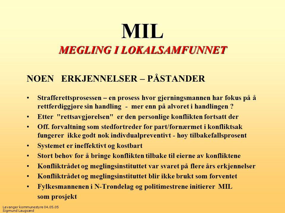 Levanger kommunestyre 04.05.05 Sigmund Laugsand MIL MEGLING I LOKALSAMFUNNET NOEN ERKJENNELSER – PÅSTANDER Strafferettsprosessen – en prosess hvor gjerningsmannen har fokus på å rettferdiggjøre sin handling - mer enn på alvoret i handlingen .