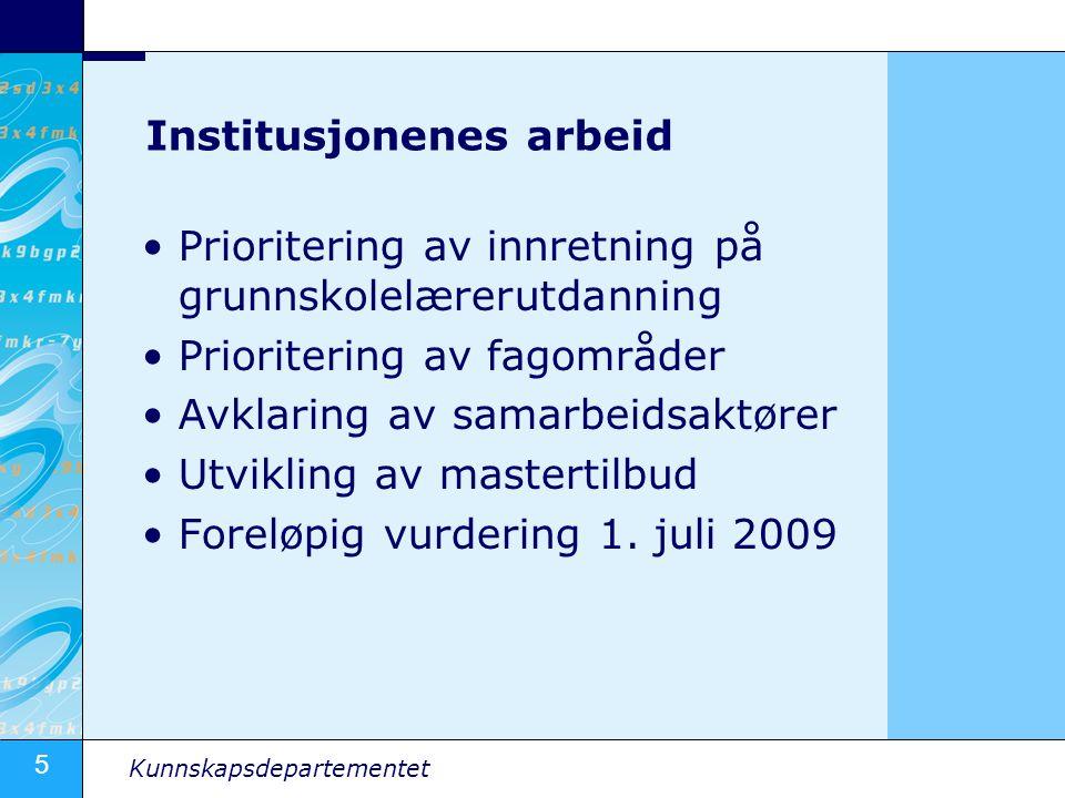5 Kunnskapsdepartementet Institusjonenes arbeid Prioritering av innretning på grunnskolelærerutdanning Prioritering av fagområder Avklaring av samarbe