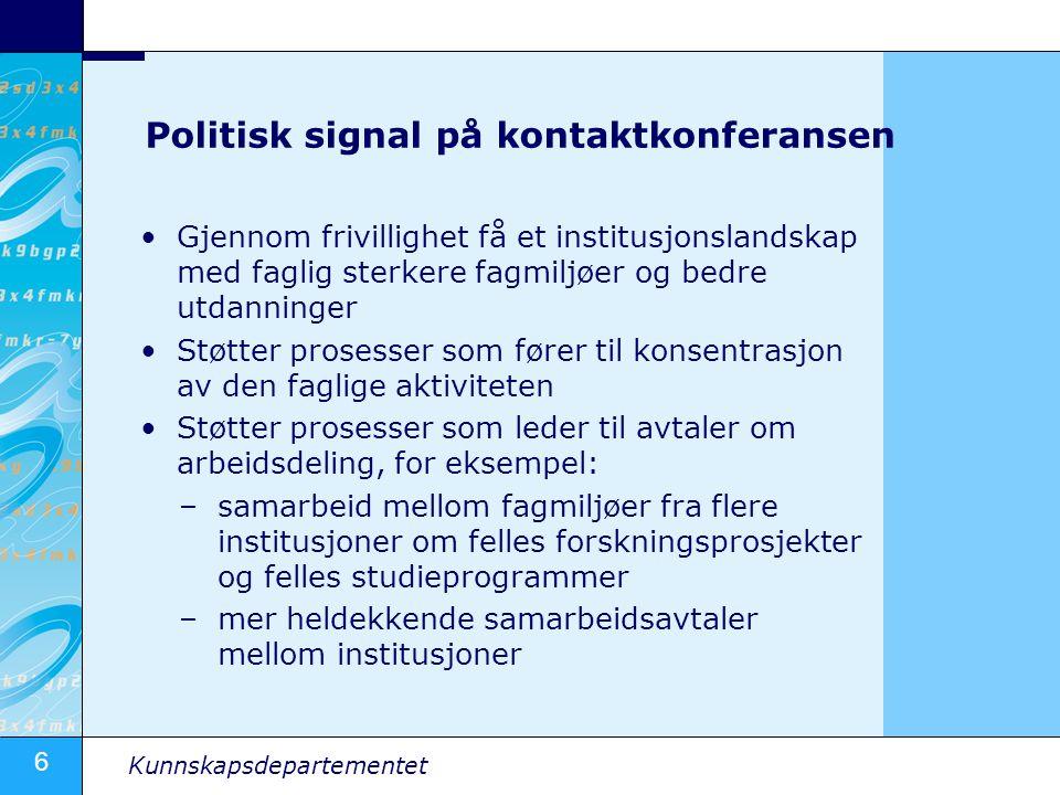 6 Kunnskapsdepartementet Politisk signal på kontaktkonferansen Gjennom frivillighet få et institusjonslandskap med faglig sterkere fagmiljøer og bedre