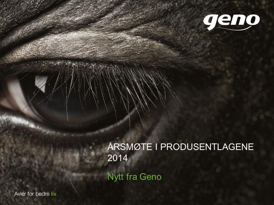 ÅRSMØTE I PRODUSENTLAGENE 2014 Nytt fra Geno