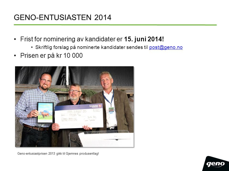 GENO-ENTUSIASTEN 2014 Frist for nominering av kandidater er 15. juni 2014! Skriftlig forslag på nominerte kandidater sendes til post@geno.nopost@geno.