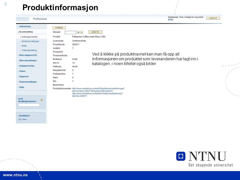 8 Produktinformasjon Ved å klikke på produktnavnet kan man få opp all informasjonen om produktet som leverandøren har lagt inn i katalogen, i noen til