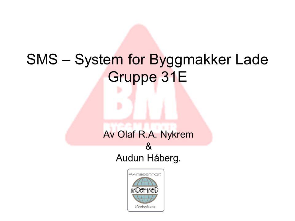 SMS – System for Byggmakker Lade Gruppe 31E Av Olaf R.A. Nykrem & Audun Håberg.