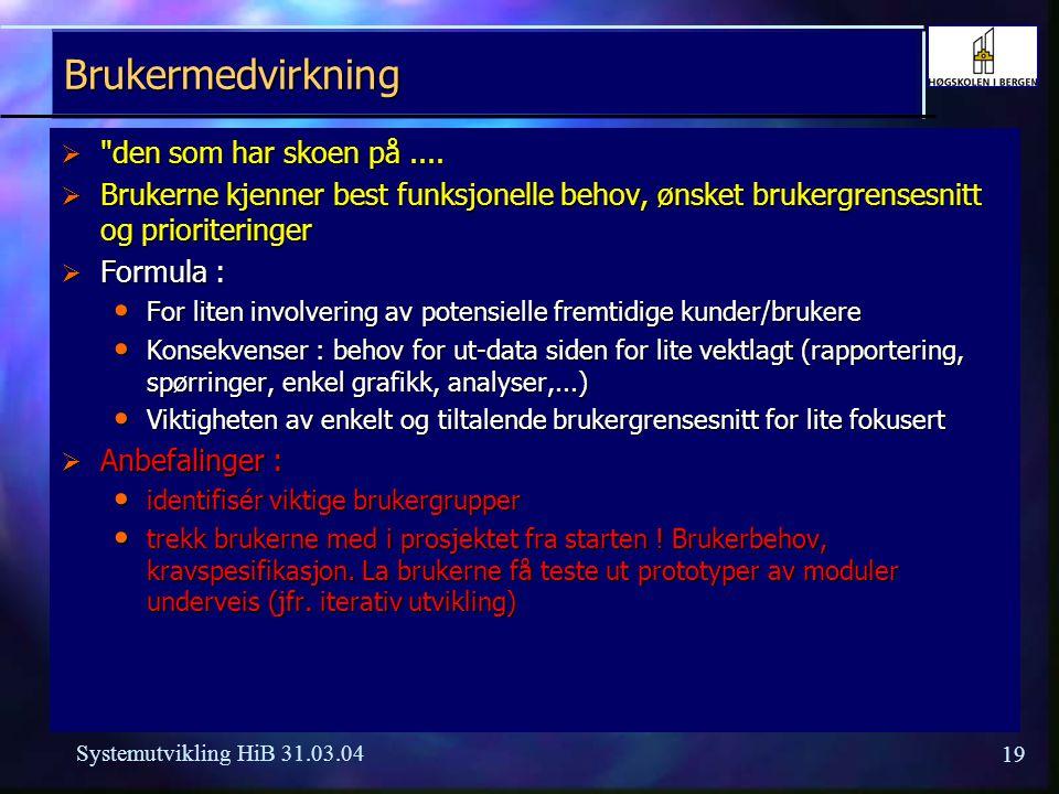 18 Systemutvikling HiB 31.03.04 Før prosjektet startes  Skal systemet utvikles ? formål, behov, marked ? Er tilsvarende system allerede tilgjengelig