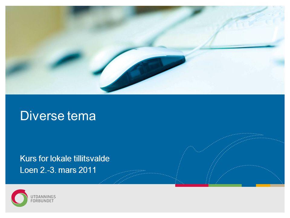 Diverse tema Kurs for lokale tillitsvalde Loen 2.-3. mars 2011