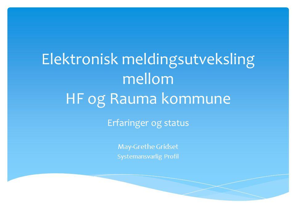 Elektronisk meldingsutveksling mellom HF og Rauma kommune Erfaringer og status May-Grethe Gridset Systemansvarlig Profil
