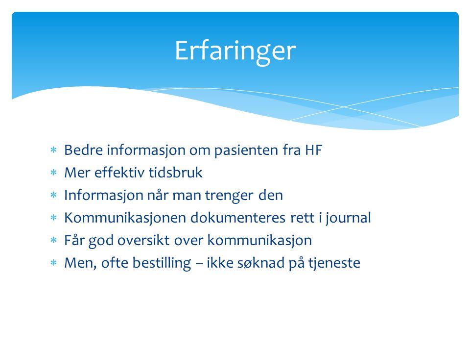  Bedre informasjon om pasienten fra HF  Mer effektiv tidsbruk  Informasjon når man trenger den  Kommunikasjonen dokumenteres rett i journal  Får god oversikt over kommunikasjon  Men, ofte bestilling – ikke søknad på tjeneste Erfaringer