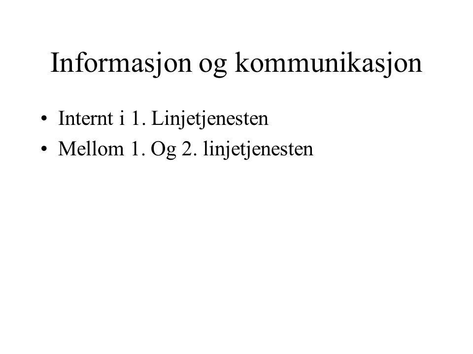 Informasjon og kommunikasjon Internt i 1. Linjetjenesten Mellom 1. Og 2. linjetjenesten