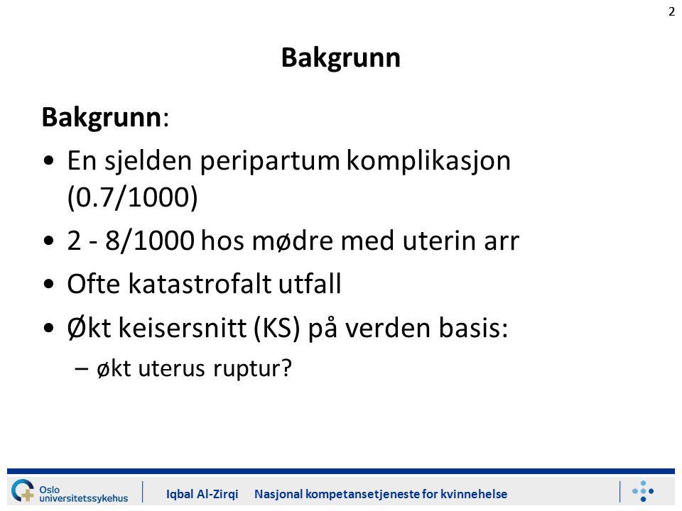 22 Iqbal Al-Zirqi Nasjonal kompetansetjeneste for kvinnehelse 2 Bakgrunn Bakgrunn: En sjelden peripartum komplikasjon (0.7/1000) 2 - 8/1000 hos mødre