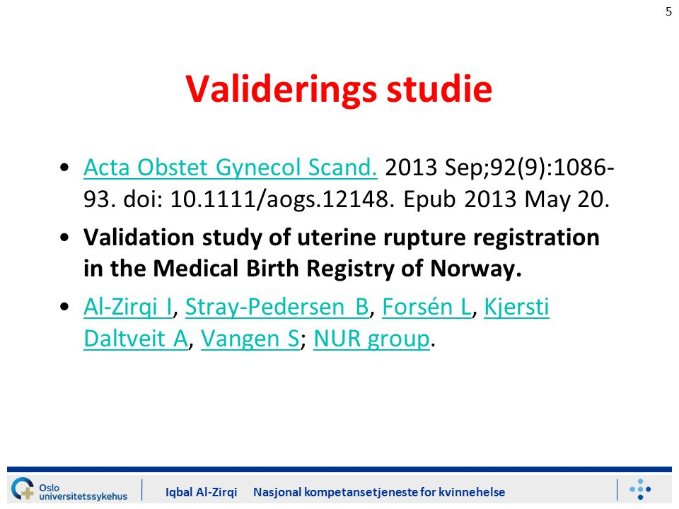5 Validerings studie Acta Obstet Gynecol Scand. 2013 Sep;92(9):1086- 93.