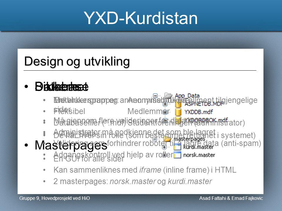 YXD-Kurdistan Asad Fattahi & Ernad Fajkovic Design og utvikling Database Enkel Fleksibel Databasefiler (*.mdf) ~/App_Data Masterpages Én GUI for alle