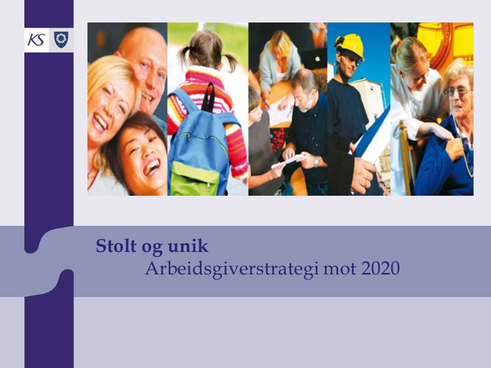 Stolt og unik Arbeidsgiverstrategi mot 2020