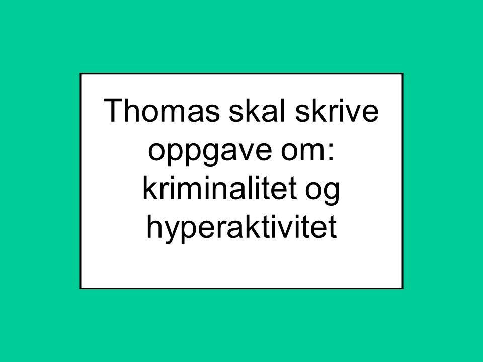 Thomas skal skrive oppgave om: kriminalitet og hyperaktivitet