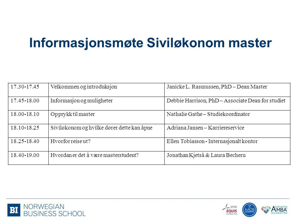 Informasjonsmøte Siviløkonom master 17.30-17.45Velkommen og introduksjonJanicke L. Rasmussen, PhD – Dean Master 17.45-18.00Informasjon og muligheterDe