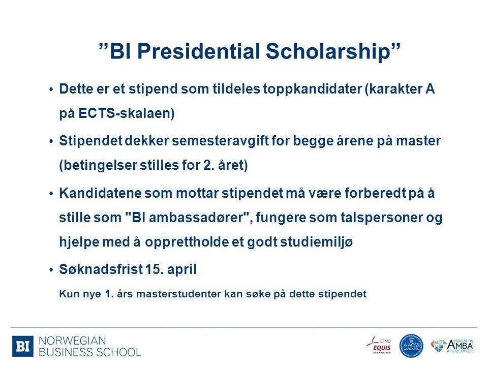 """""""BI Presidential Scholarship"""" Dette er et stipend som tildeles toppkandidater (karakter A på ECTS-skalaen) Stipendet dekker semesteravgift for begge å"""
