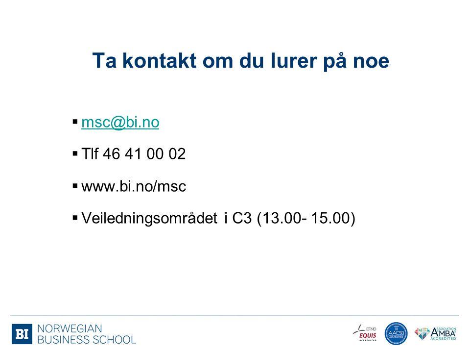Ta kontakt om du lurer på noe  msc@bi.no msc@bi.no  Tlf 46 41 00 02  www.bi.no/msc  Veiledningsområdet i C3 (13.00- 15.00)