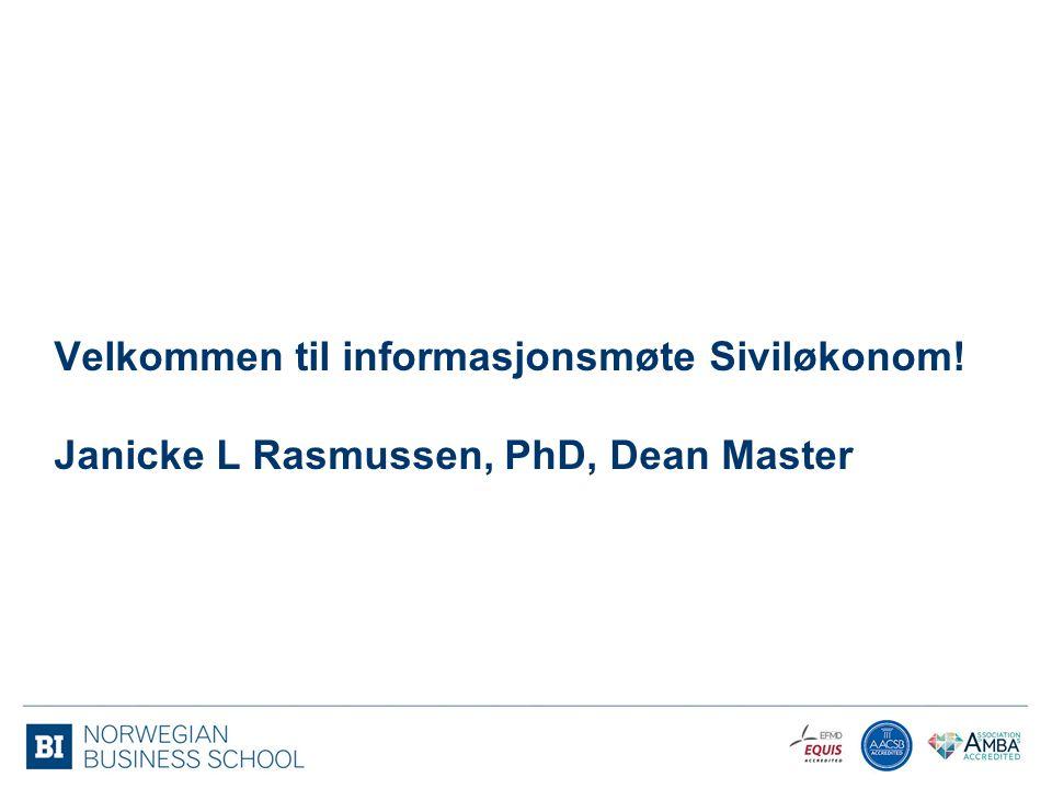 Velkommen til informasjonsmøte Siviløkonom! Janicke L Rasmussen, PhD, Dean Master