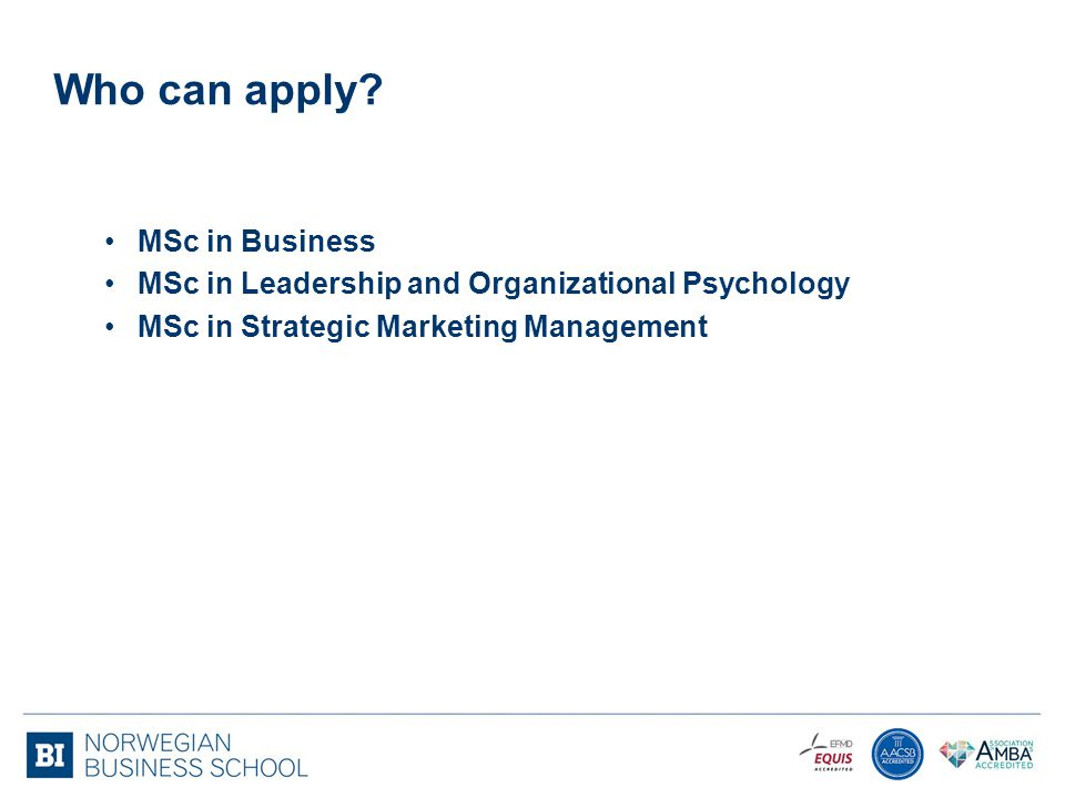 Who can apply? MSc in Business MSc in Leadership and Organizational Psychology MSc in Strategic Marketing Management
